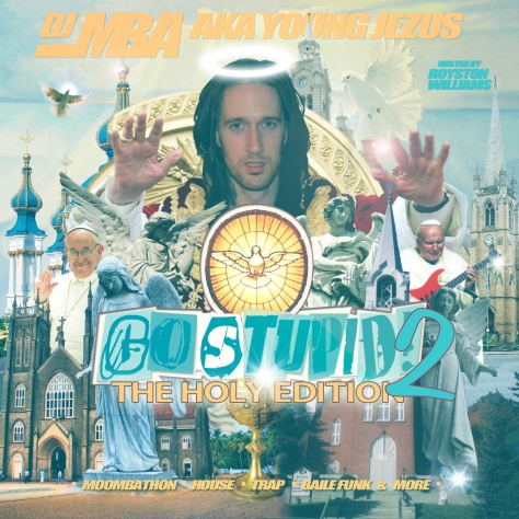 DJ MBA - GO STUPID PT2 (The Holy Edition)-Front