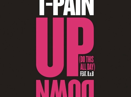 T-Pain Ft B.O.B. – Up Down (Do This All Day)