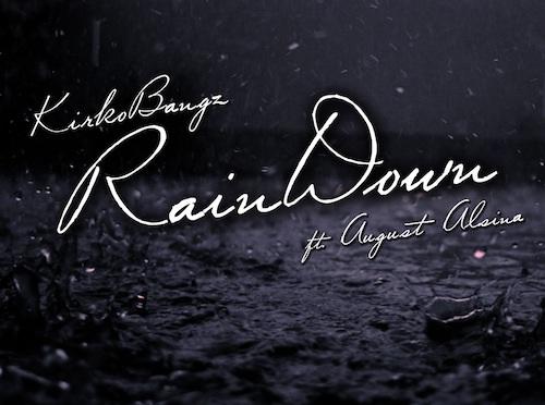 Kirko Bangz Ft August Alsina – Rain Down (Remix)